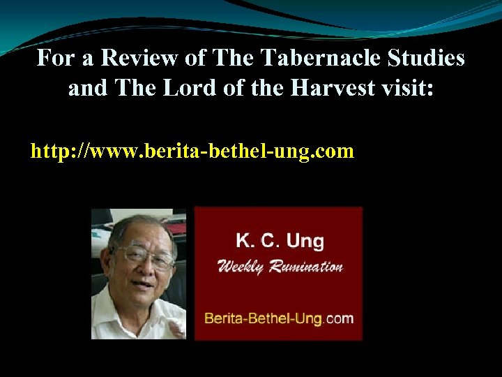 For a Review of The Tabernacle Studies and The Lord of the Harvest visit: