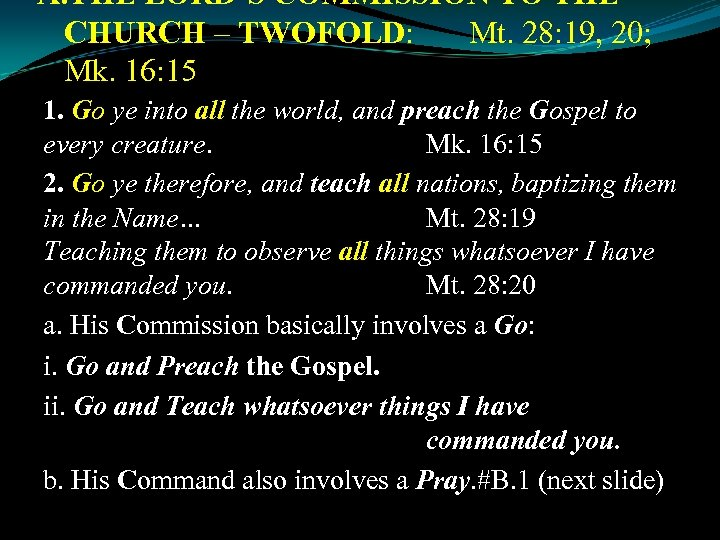 A. THE LORD'S COMMISSION TO THE CHURCH – TWOFOLD: Mt. 28: 19, 20; Mk.