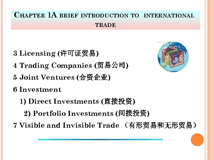 CHAPTER 1 A BRIEF INTRODUCTION TO INTERNATIONAL TRADE 3 Licensing (许可证贸易) 4 Trading Companies