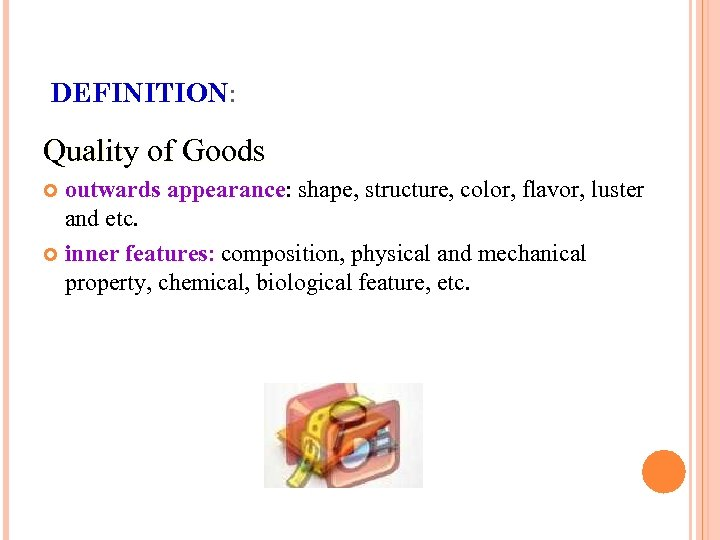 DEFINITION: Quality of Goods outwards appearance: shape, structure, color, flavor, luster and etc. inner