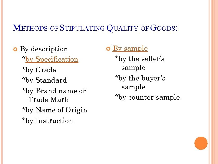 METHODS OF STIPULATING QUALITY OF GOODS: By description *by Specification *by Grade *by Standard