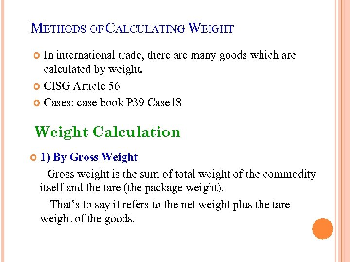 METHODS OF CALCULATING WEIGHT In international trade, there are many goods which are calculated