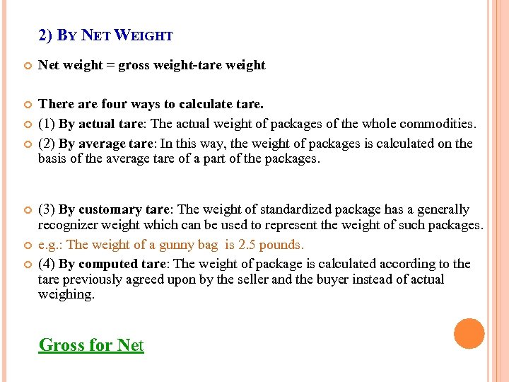 2) BY NET WEIGHT Net weight = gross weight-tare weight There are four ways