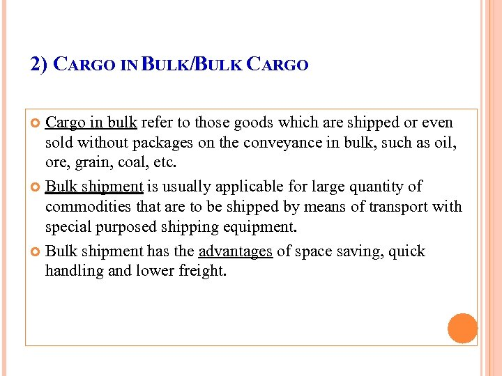 2) CARGO IN BULK/BULK CARGO Cargo in bulk refer to those goods which are