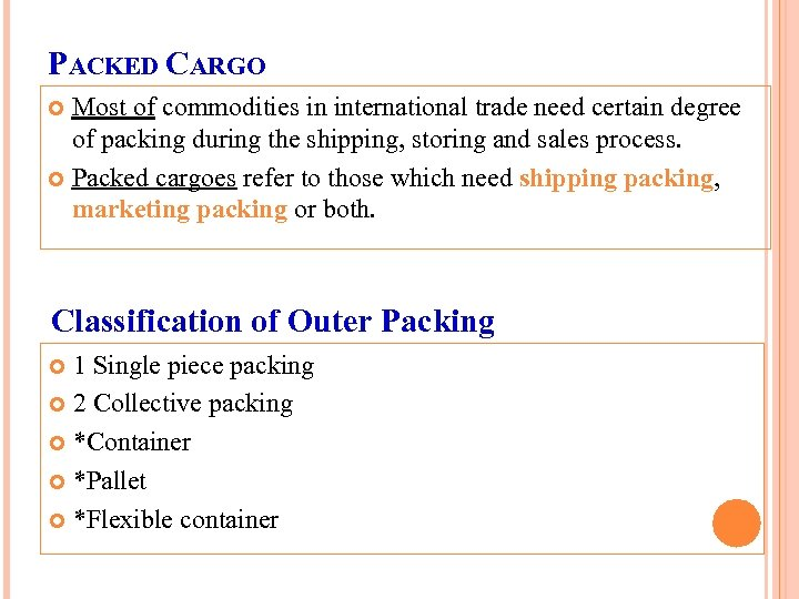 PACKED CARGO Most of commodities in international trade need certain degree of packing during