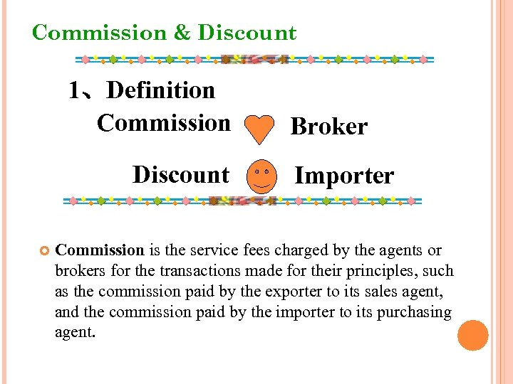 Commission & Discount 1、Definition Commission Discount Broker Importer Commission is the service fees charged