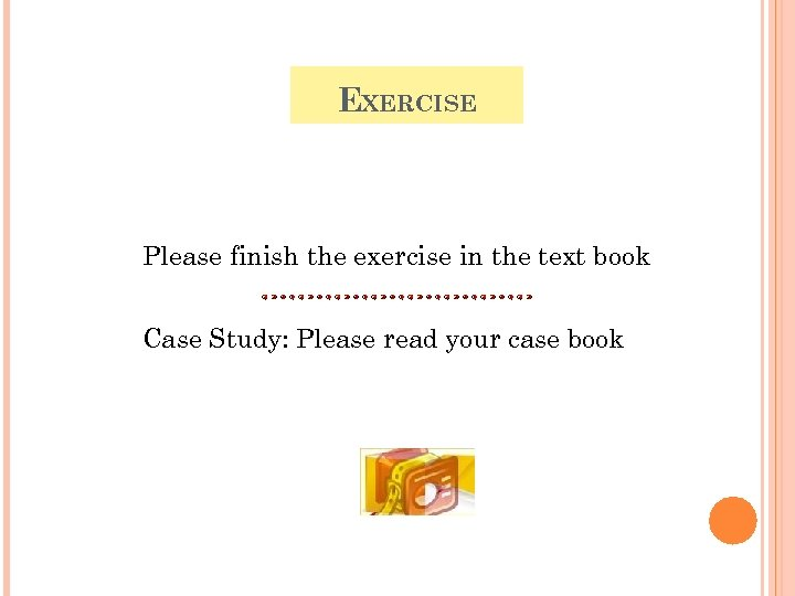 EXERCISE Please finish the exercise in the text book Case Study: Please read your