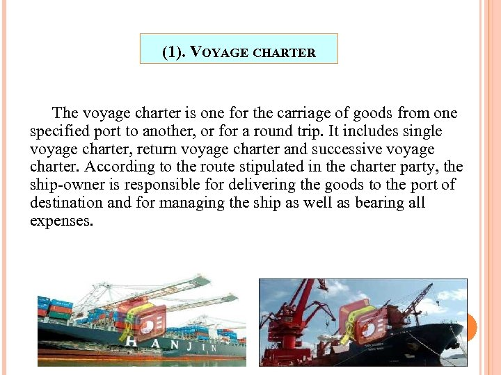 (1). VOYAGE CHARTER The voyage charter is one for the carriage of goods from