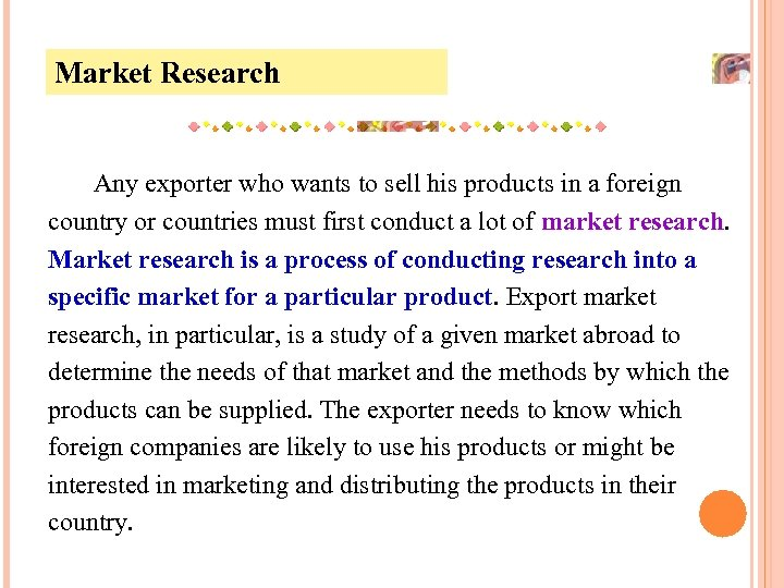 Market Research Any exporter who wants to sell his products in a foreign country