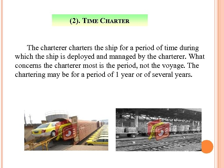 (2). TIME CHARTER The charterer charters the ship for a period of time during