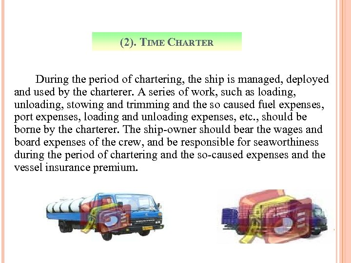 (2). TIME CHARTER During the period of chartering, the ship is managed, deployed and