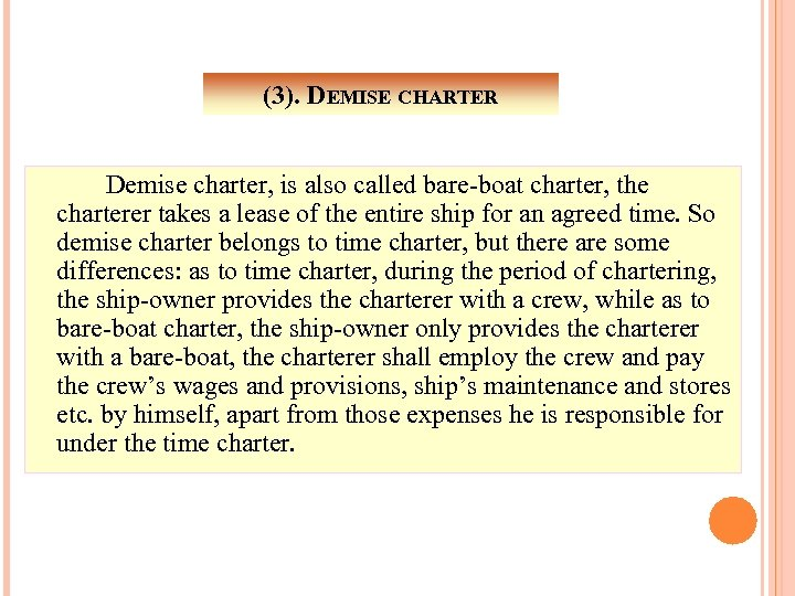 (3). DEMISE CHARTER Demise charter, is also called bare-boat charter, the charterer takes a