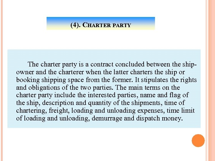 (4). CHARTER PARTY The charter party is a contract concluded between the shipowner and