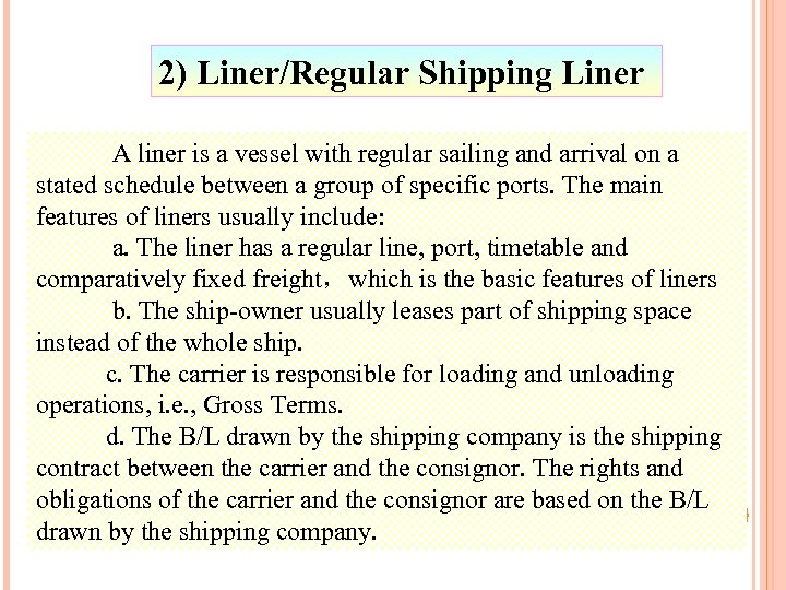 2) Liner/Regular Shipping Liner A liner is a vessel with regular sailing and arrival