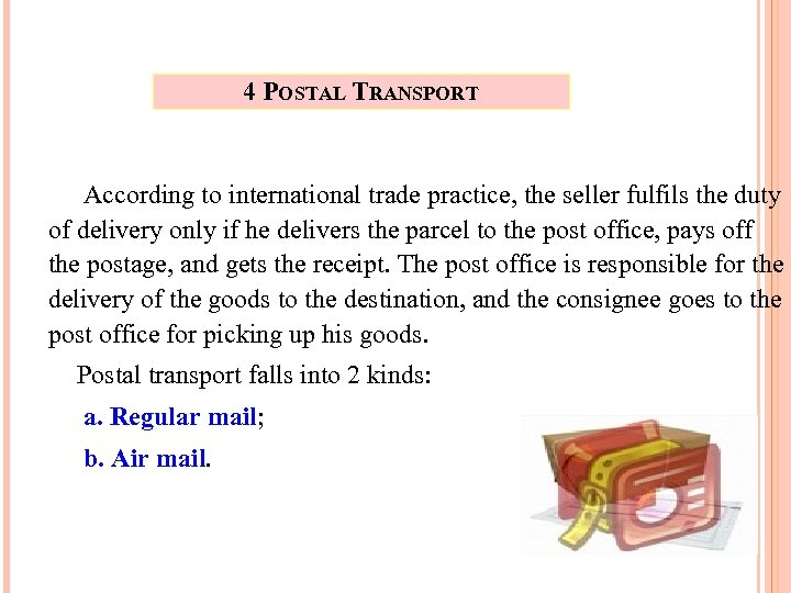 4 POSTAL TRANSPORT According to international trade practice, the seller fulfils the duty of