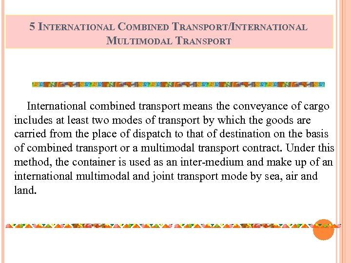 5 INTERNATIONAL COMBINED TRANSPORT/INTERNATIONAL MULTIMODAL TRANSPORT International combined transport means the conveyance of cargo