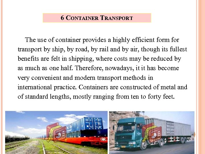 6 CONTAINER TRANSPORT The use of container provides a highly efficient form for transport