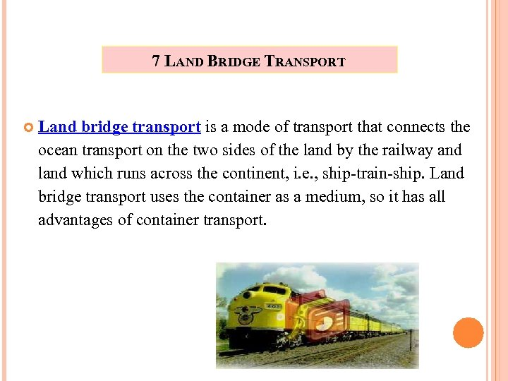 7 LAND BRIDGE TRANSPORT Land bridge transport is a mode of transport that connects