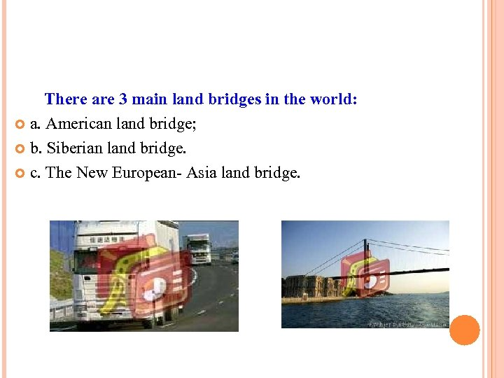 There are 3 main land bridges in the world: a. American land bridge; b.