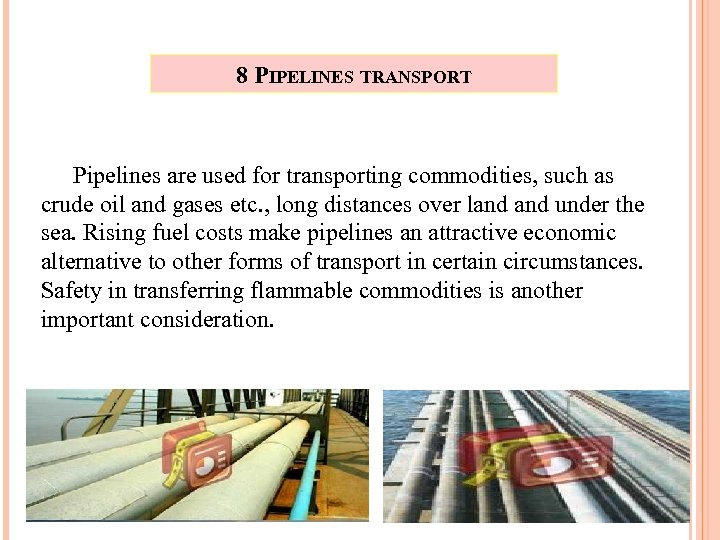 8 PIPELINES TRANSPORT Pipelines are used for transporting commodities, such as crude oil and