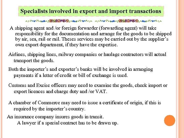 Specialists involved in export and import transactions A shipping agent and /or foreign forwarder