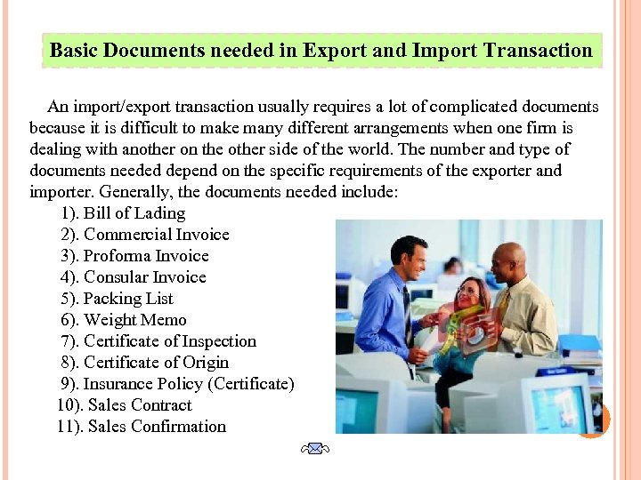 Basic Documents needed in Export and Import Transaction An import/export transaction usually requires a