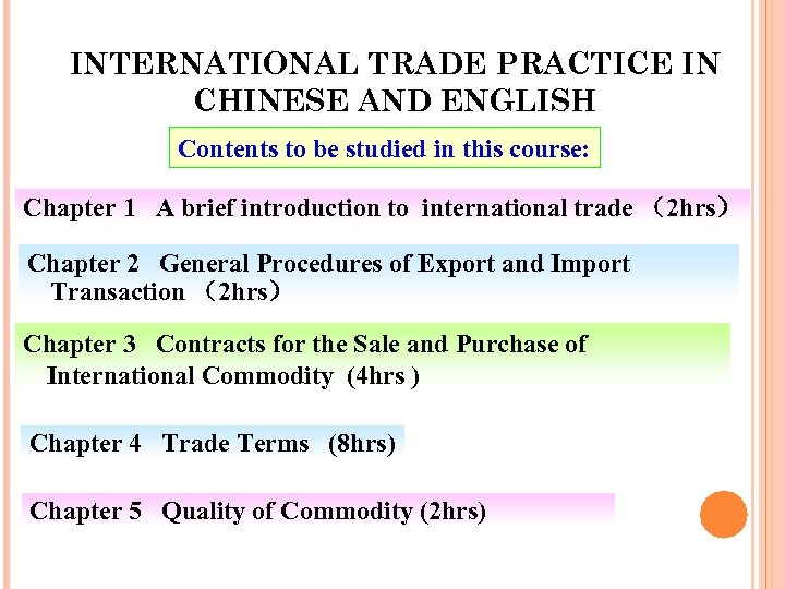 INTERNATIONAL TRADE PRACTICE IN CHINESE AND ENGLISH Contents to be studied in this course: