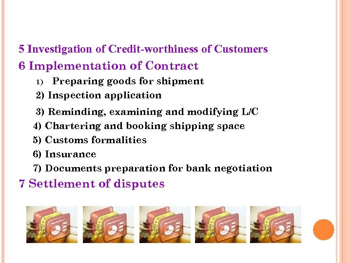 5 Investigation of Credit-worthiness of Customers 6 Implementation of Contract Preparing goods for shipment
