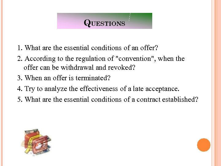 QUESTIONS 1. What are the essential conditions of an offer? 2. According to the