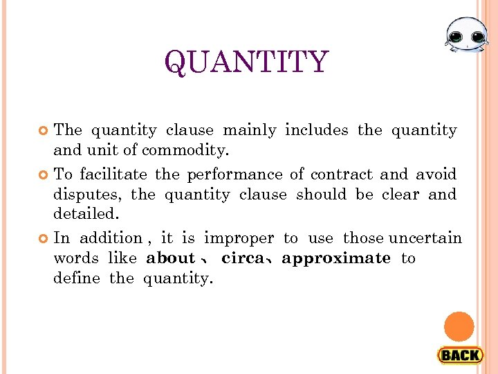 QUANTITY The quantity clause mainly includes the quantity and unit of commodity. To facilitate