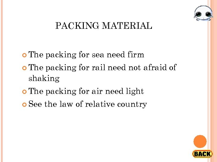 PACKING MATERIAL The packing for sea need firm The packing for rail need not