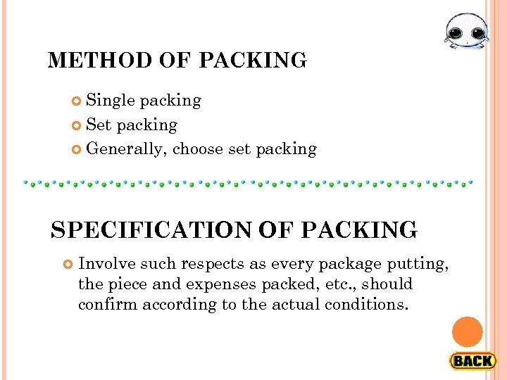 METHOD OF PACKING Single packing Set packing Generally, choose set packing SPECIFICATION OF PACKING