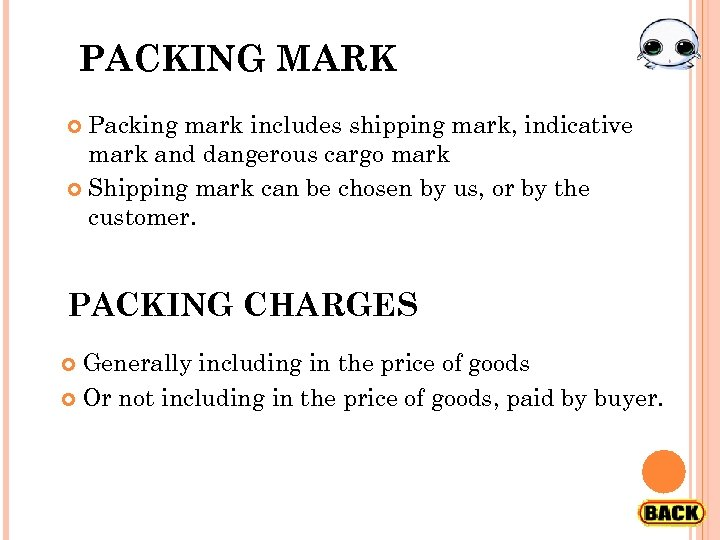 PACKING MARK Packing mark includes shipping mark, indicative mark and dangerous cargo mark Shipping