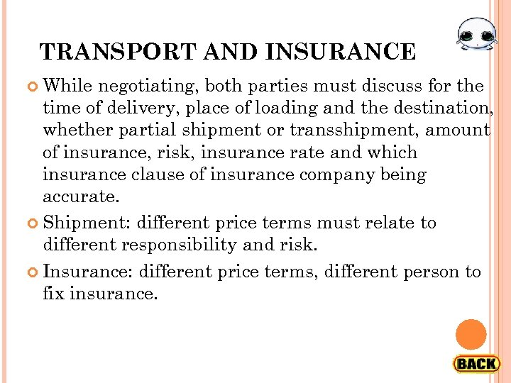TRANSPORT AND INSURANCE While negotiating, both parties must discuss for the time of delivery,