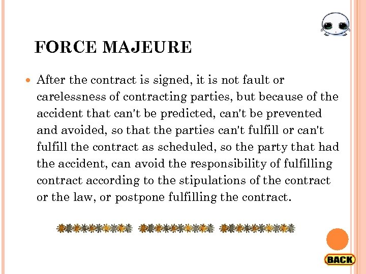 FORCE MAJEURE After the contract is signed, it is not fault or carelessness of