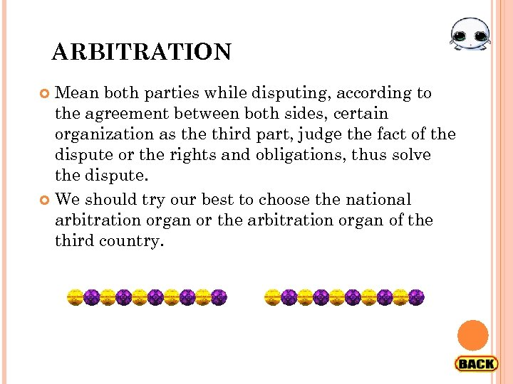 ARBITRATION Mean both parties while disputing, according to the agreement between both sides, certain