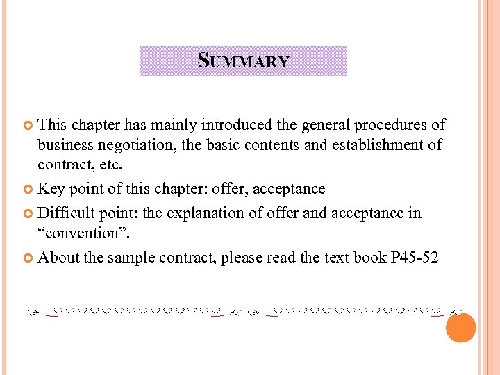 SUMMARY This chapter has mainly introduced the general procedures of business negotiation, the basic