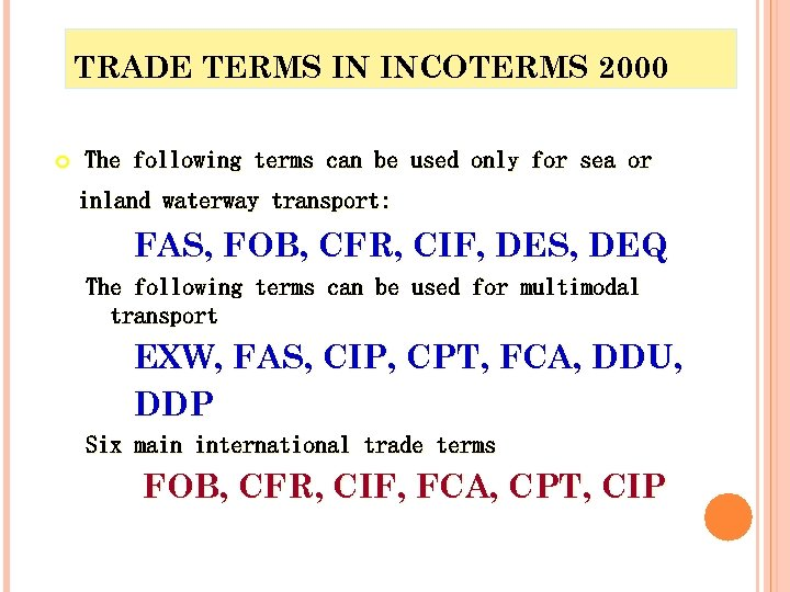 TRADE TERMS IN INCOTERMS 2000 The following terms can be used only for sea