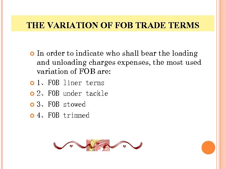 THE VARIATION OF FOB TRADE TERMS In order to indicate who shall bear the