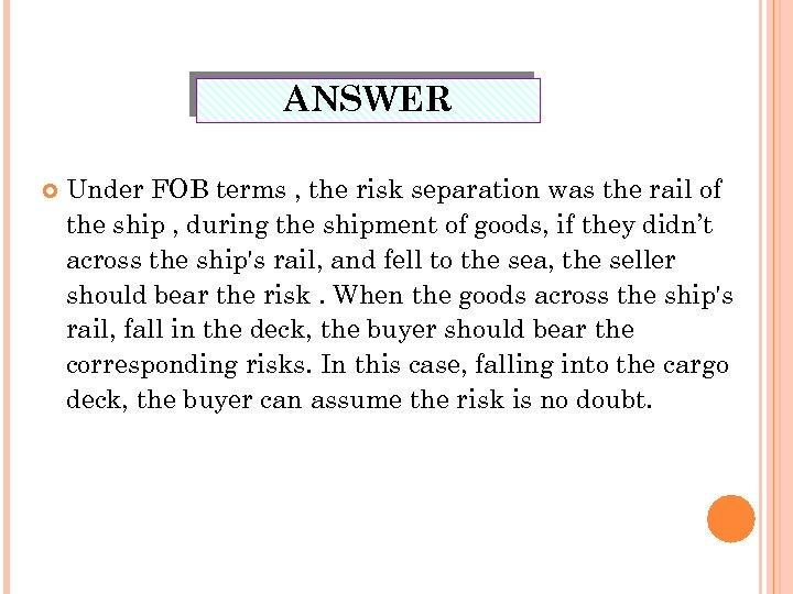 ANSWER Under FOB terms , the risk separation was the rail of the ship