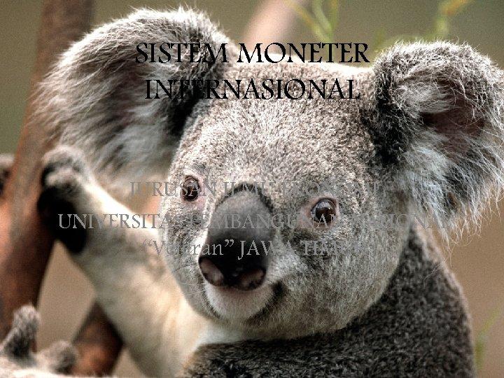 """SISTEM MONETER INTERNASIONAL JURUSAN ILMU EKONOMI UNIVERSITAS PEMBANGUNAN NASIONAL """"Veteran"""" JAWA TIMUR"""