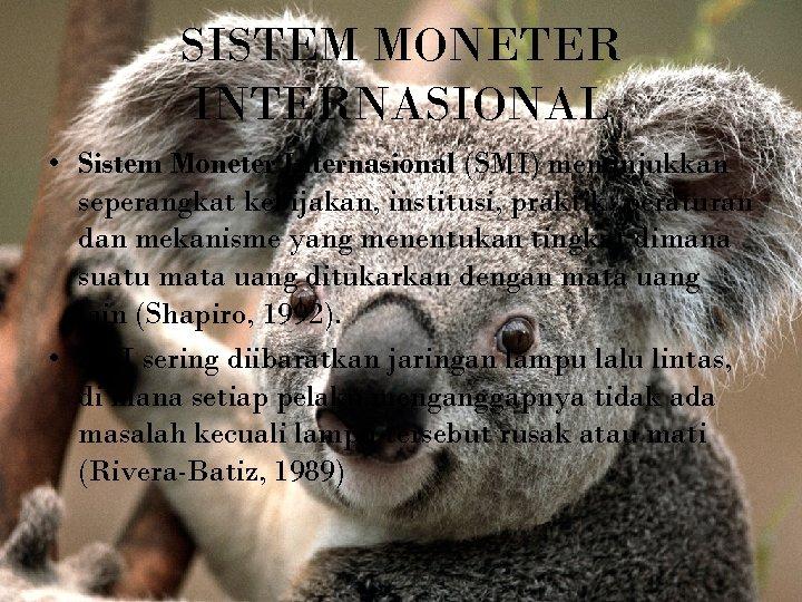 SISTEM MONETER INTERNASIONAL • Sistem Moneter Internasional (SMI) menunjukkan seperangkat kebijakan, institusi, praktik, peraturan