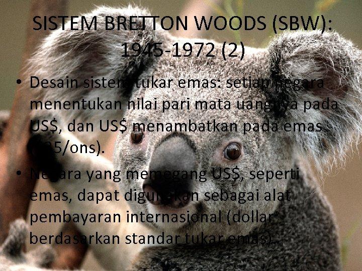 SISTEM BRETTON WOODS (SBW): 1945 -1972 (2) • Desain sistem tukar emas: setiap negara