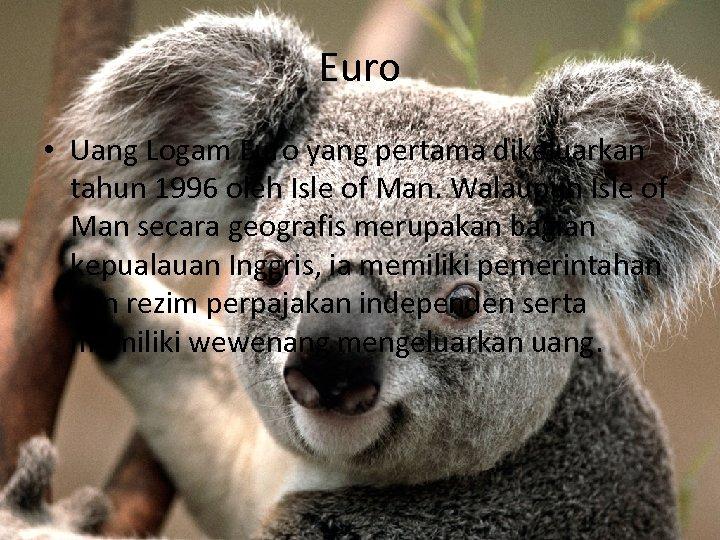 Euro • Uang Logam Euro yang pertama dikeluarkan tahun 1996 oleh Isle of Man.