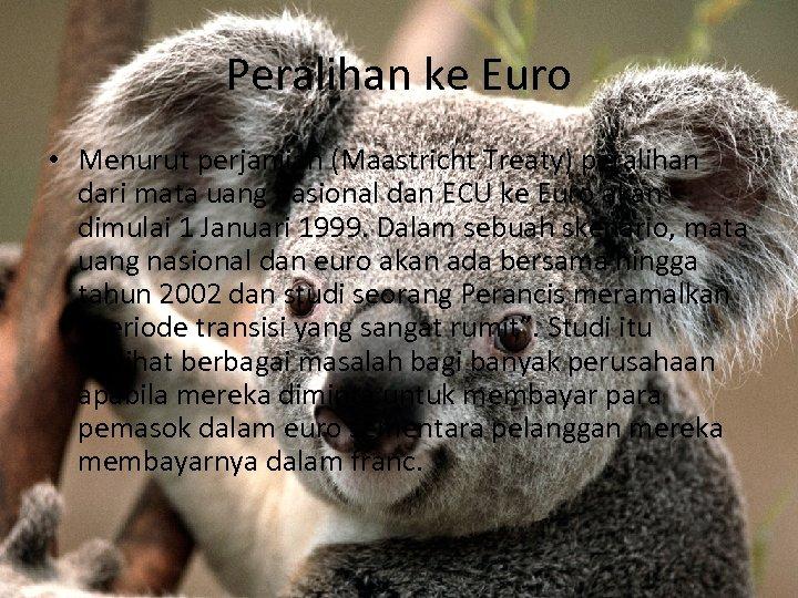 Peralihan ke Euro • Menurut perjanjian (Maastricht Treaty) peralihan dari mata uang nasional dan