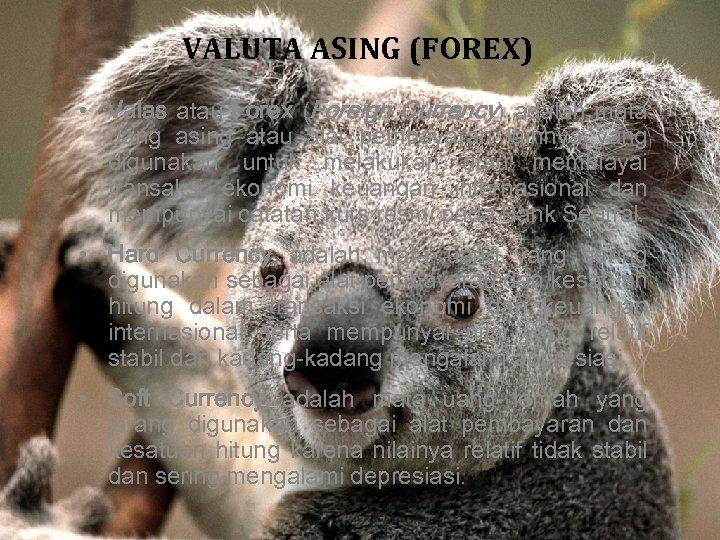 VALUTA ASING (FOREX) • Valas atau Forex (Foreign Currency) adalah mata uang asing atau