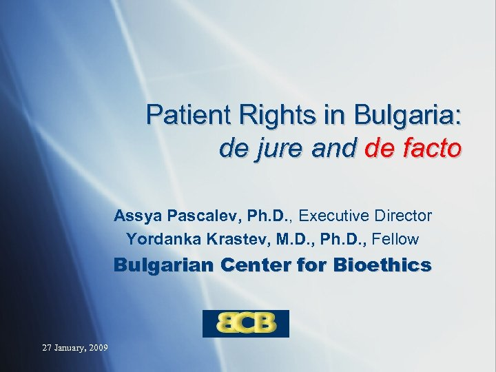 Patient Rights in Bulgaria: de jure and de facto Assya Pascalev, Ph. D. ,