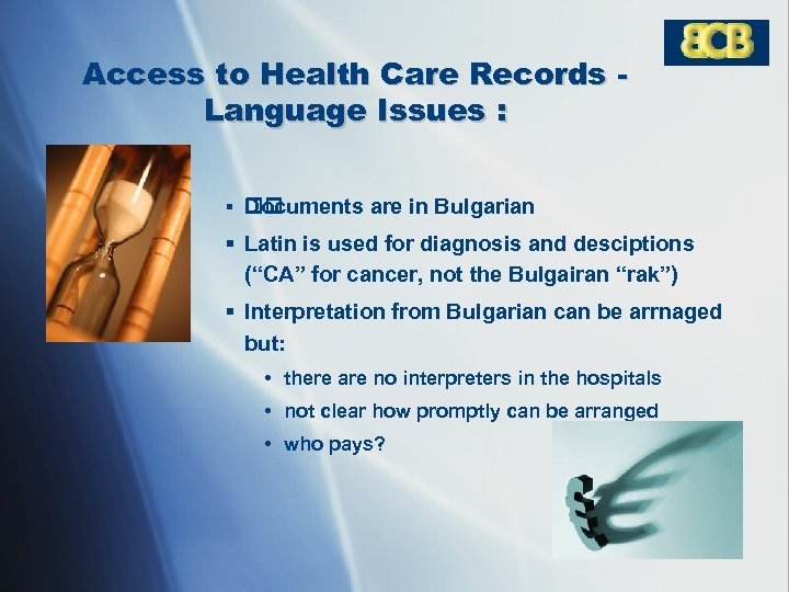 Access to Health Care Records Language Issues : § Documents are in Bulgarian §