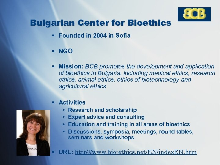 Bulgarian Center for Bioethics § Founded in 2004 in Sofia § NGO § Mission: