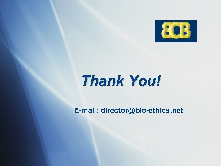 Thank You! E-mail: director@bio-ethics. net